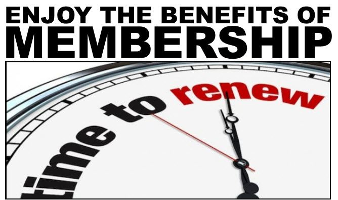 ENJOY THE BENEFITS OF MEMBERSHIP - Time to renew